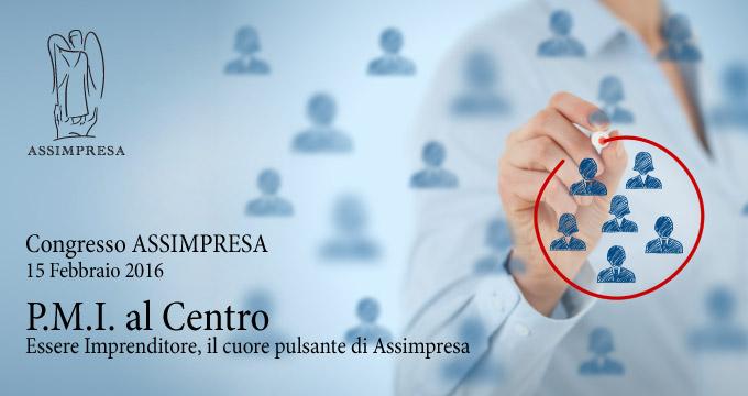 Congresso Assimpresa. PMI Al Centro. Essere Imprenditore, Il Cuore Pulsante Di Assimpresa